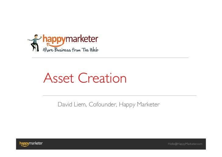 Asset Creation  David Liem, Cofounder, Happy Marketer                                             Hello@HappyMarketer.com