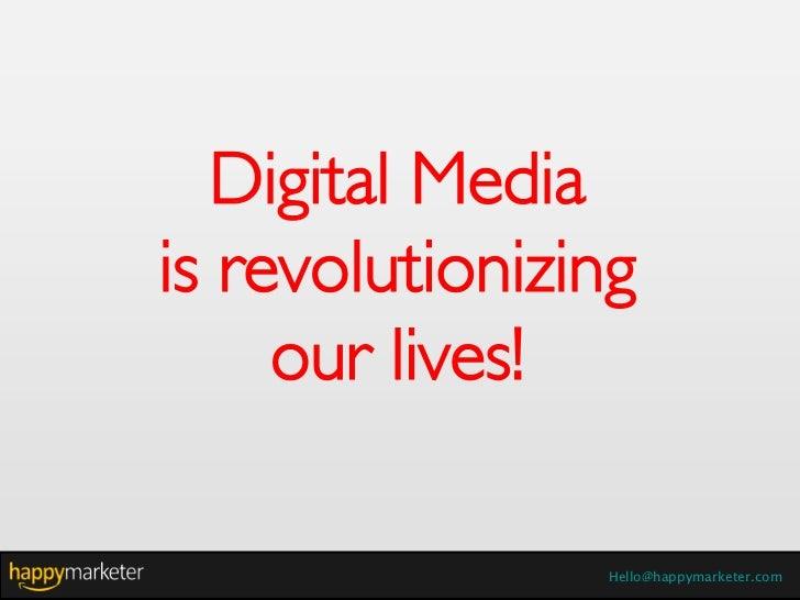 Digital Mediais revolutionizing     our lives!                Hello@happymarketer.com