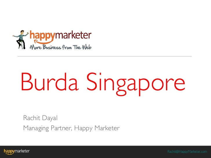Burda SingaporeRachit DayalManaging Partner, Happy Marketer                                   Rachit@HappyMarketer.com