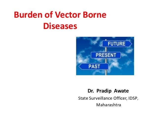 Burden of  Vector Borne Diseases Past, Present & Future