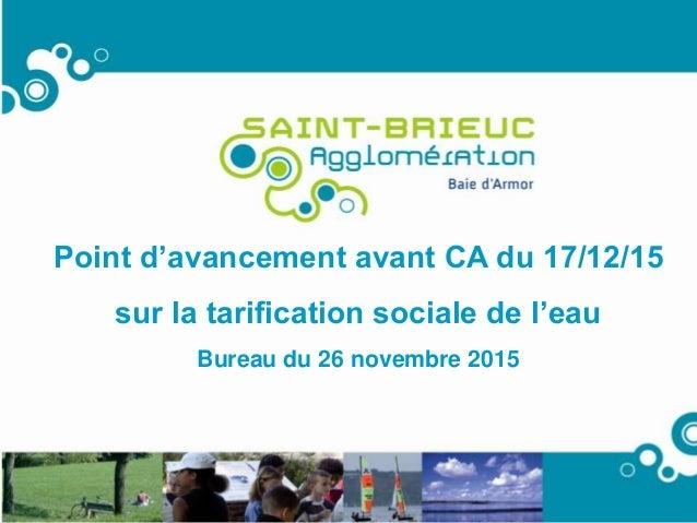 11 Point d'avancement avant CA du 17/12/15 sur la tarification sociale de l'eau Bureau du 26 novembre 2015