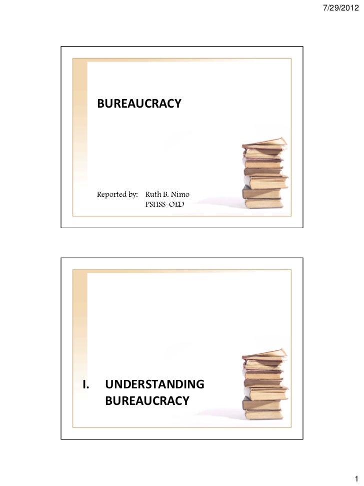 7/29/2012     BUREAUCRACY     Reported by: Ruth B. Nimo                  PSHSS-OEDI.     UNDERSTANDING       BUREAUCRACY  ...