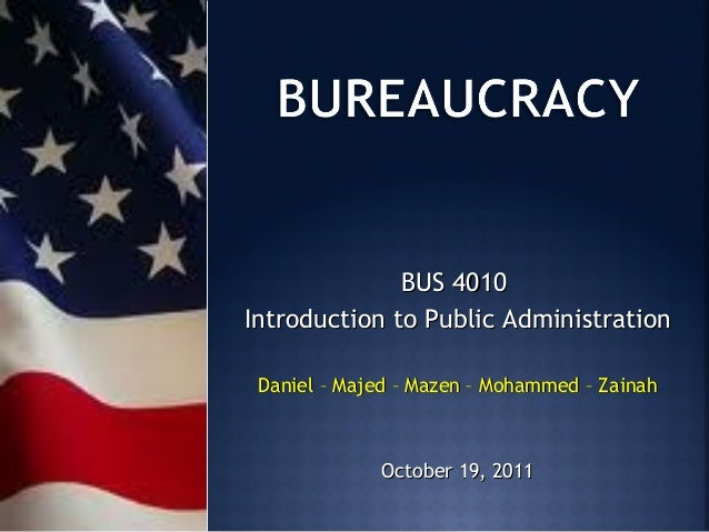 BUS 4010Introduction to Public Administration Daniel – Majed – Mazen – Mohammed – Zainah             October 19, 2011