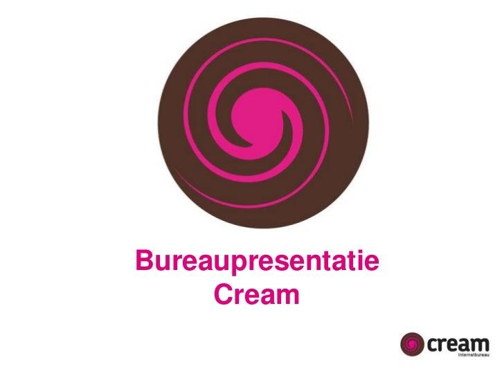 Bureaupresentatie<br />Cream<br />