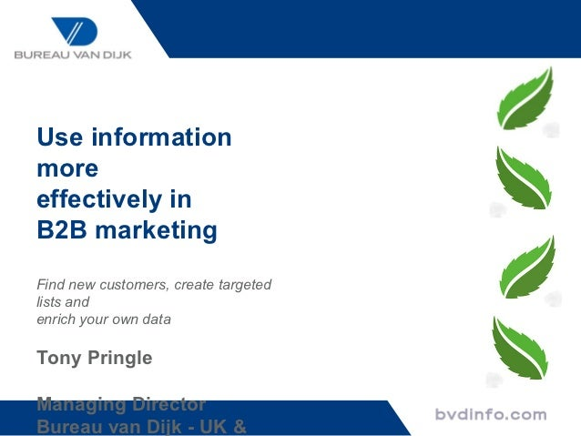 Use informationmoreeffectively inB2B marketingFind new customers, create targetedlists andenrich your own dataTony Pringle...