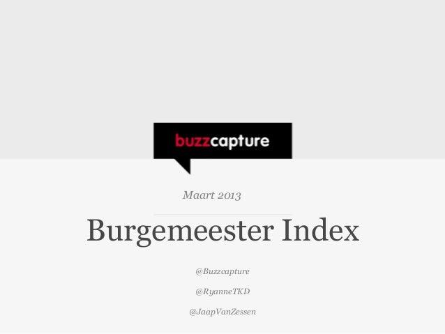 Maart 2013Burgemeester Index        @Buzzcapture        @RyanneTKD       @JaapVanZessen