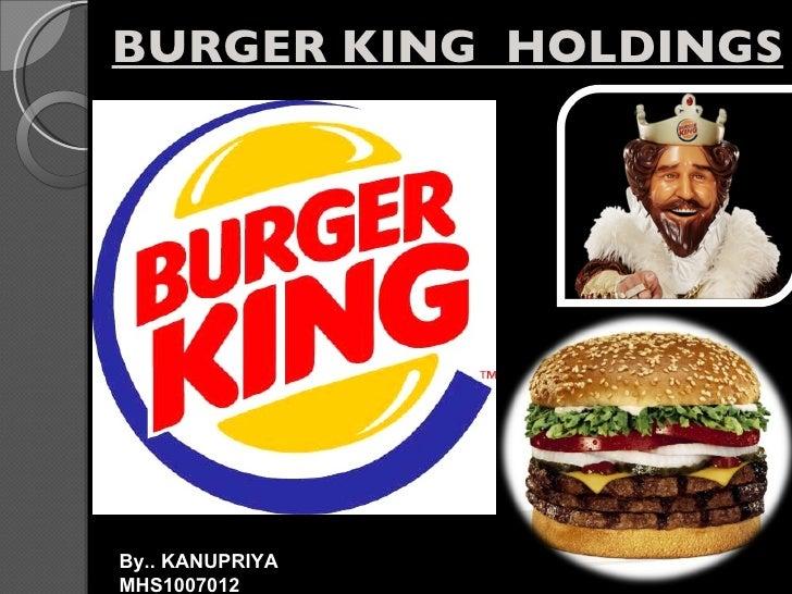 BURGER KING  HOLDINGS By.. KANUPRIYA MHS1007012