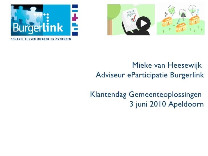 Mieke van Heesewijk  Adviseur eParticipatie Burgerlink Klantendag Gemeenteoplossingen  3 juni 2010 Apeldoorn