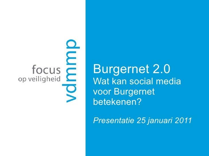 Burgernet 2.0 Wat kan social media voor Burgernet betekenen?  Presentatie 25 januari 2011