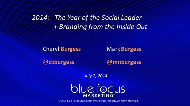 ©2014 Blue Focus Marketing® Intellectual Property. All rights reserved. 1 2014: The Year of the Social Leader + Branding f...