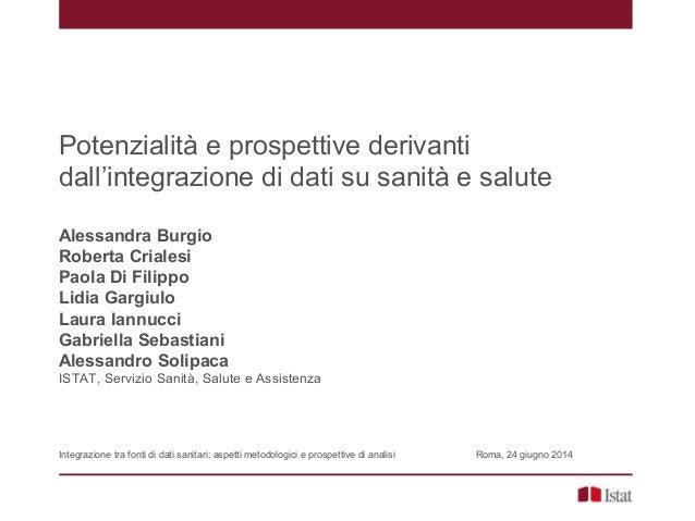 Potenzialità e prospettive derivanti dall'integrazione di dati su sanità e salute Alessandra Burgio Roberta Crialesi Paola...