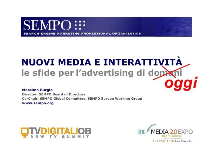 NUOVI MEDIA E INTERATTIVIT À le sfide per l'advertising di domani Massimo Burgio Director, SEMPO Board of Directors Co-Cha...