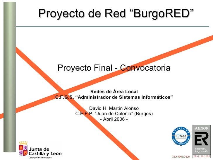 "Proyecto de Red ""BurgoRED""       Proyecto Final - Convocatoria                  Redes de Área Local   C.F.G.S. ""Administra..."