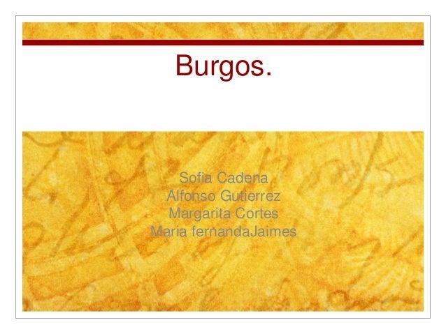 Burgos. Sofia Cadena Alfonso Gutierrez Margarita Cortes Maria fernandaJaimes