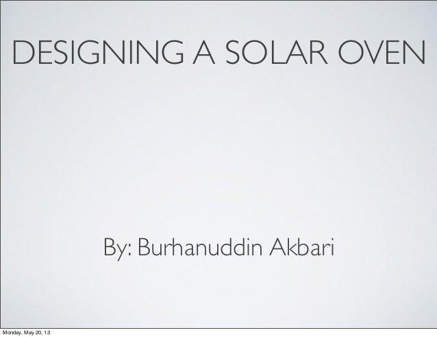 DESIGNING A SOLAR OVENBy: Burhanuddin AkbariMonday, May 20, 13