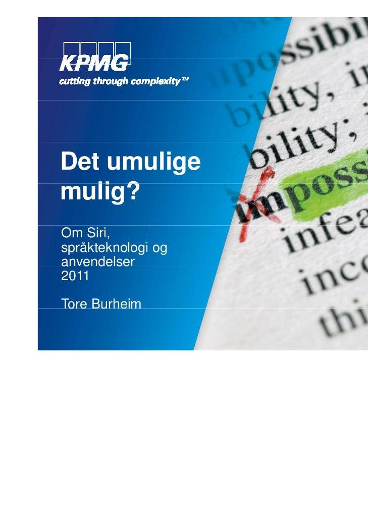 Det umuligemulig?   li ?Om Siri,språkteknologi oganvendelser2011Tore Burheim                    © KPMG AS