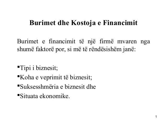 Burimet dhe Kostoja e FinancimitBurimet e financimit të një firmë mvaren ngashumë faktorë por, si më të rëndësishëm janë:...