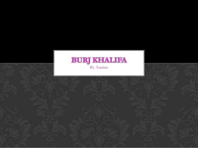 BURJ KHALIFA    By Annina