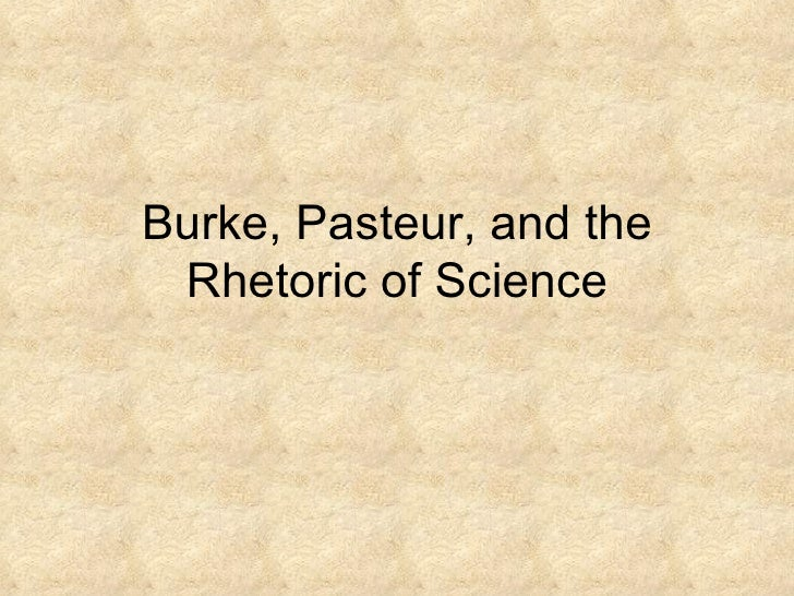 Burke, Pasteur, and the Rhetoric of Science