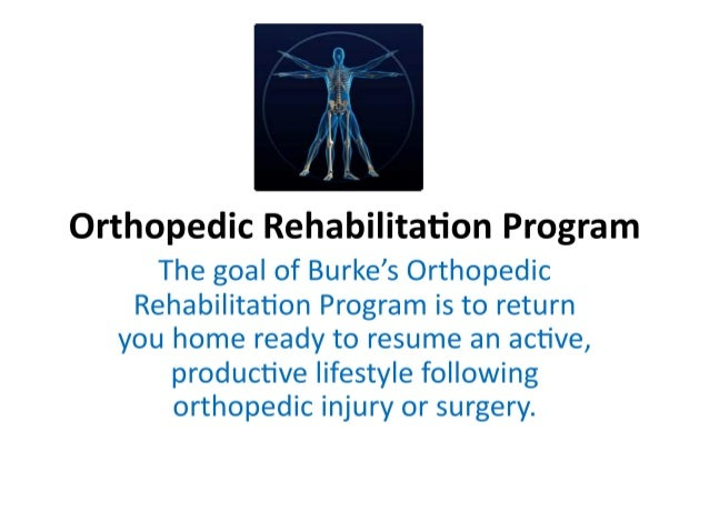 The Orthopedic / Amputee Programs and at The Burke Rehabilitation Hospital
