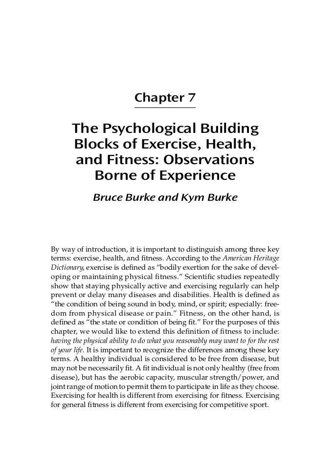 Chapter 7 The Psychological Building Blocks of Exercise, Health, and Fitness: Observations Borne of Experience Bruce Burke...