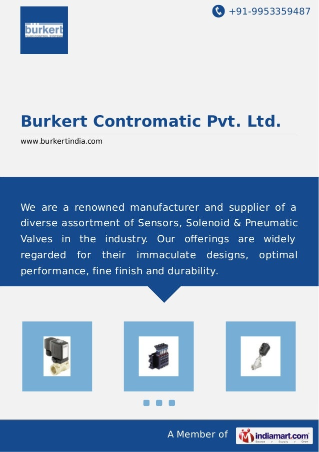 +91-9953359487 A Member of Burkert Contromatic Pvt. Ltd. www.burkertindia.com We are a renowned manufacturer and supplier ...