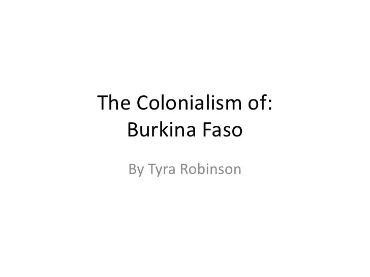 The Colonialism of:   Burkina Faso   By Tyra Robinson