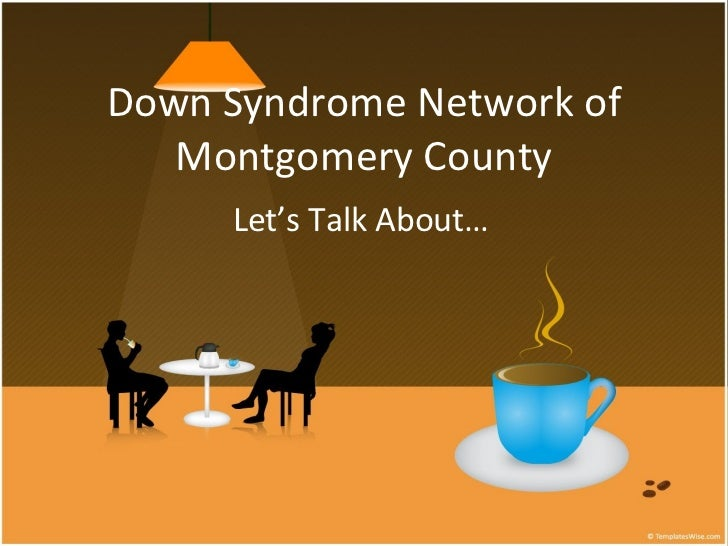 Down Syndrome Network of Montgomery County Let's Talk About…