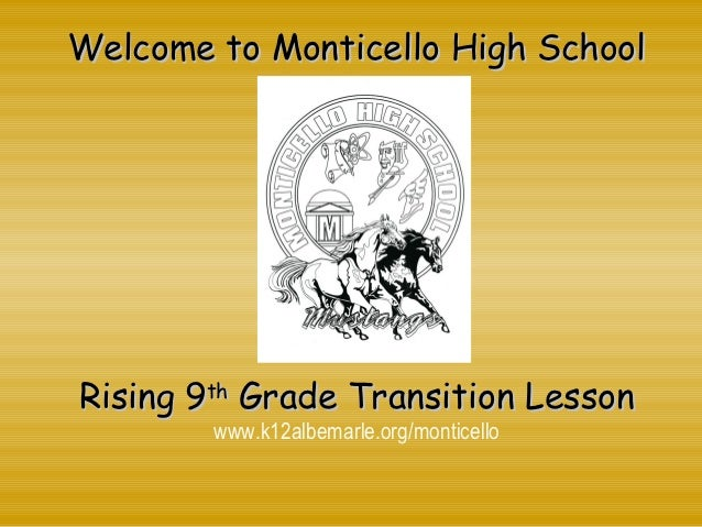 Welcome to Monticello High SchoolRising 9th Grade Transition Lesson        www.k12albemarle.org/monticello
