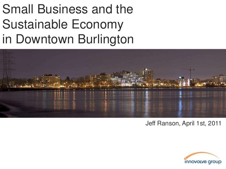 Small Business and the<br />Sustainable Economy<br />in Downtown Burlington<br />Jeff Ranson, April 1st, 2011<br />