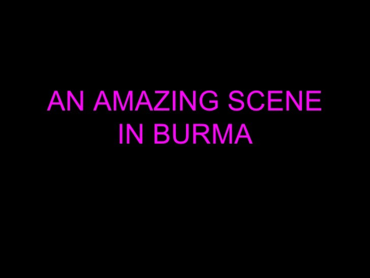 AN AMAZING SCENE IN BURMA