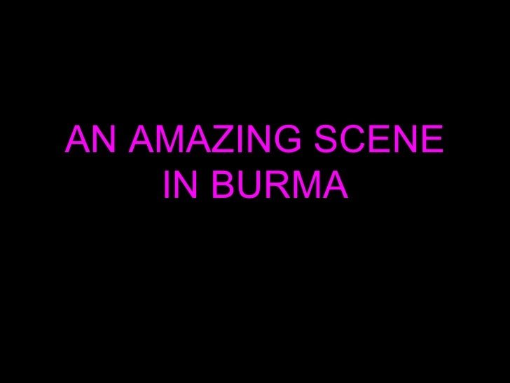 AN AMAZING SCENE IN BURMA