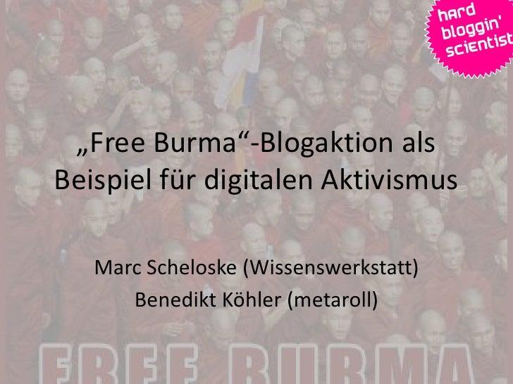 """""""Free Burma""""-Blogaktion als Beispiel für digitalen Aktivismus     Marc Scheloske (Wissenswerkstatt)       Benedikt Köhler ..."""