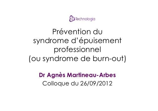 Prévention du syndrome d'épuisement professionnel (ou syndrome de burn-out) Dr Agnès Martineau-Arbes Colloque du 26/09/201...