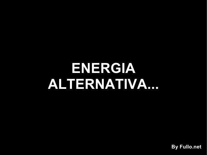Energia alternativa...