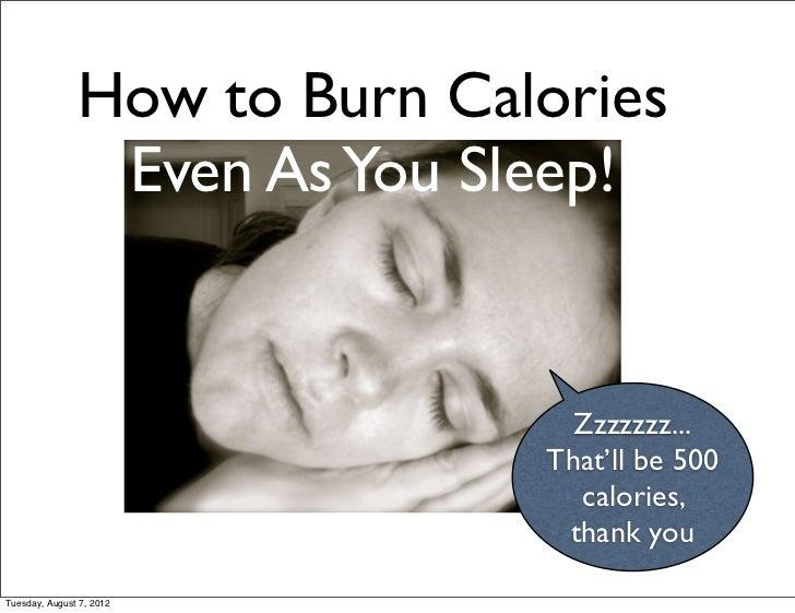 How to Burn Calories                Even As You Sleep!                                Zzzzzzz...                          ...