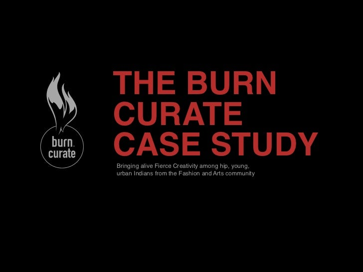 THE BURNCURATECASE STUDYBringing alive Fierce Creativity among hip, young,urban Indians from the Fashion and Arts community