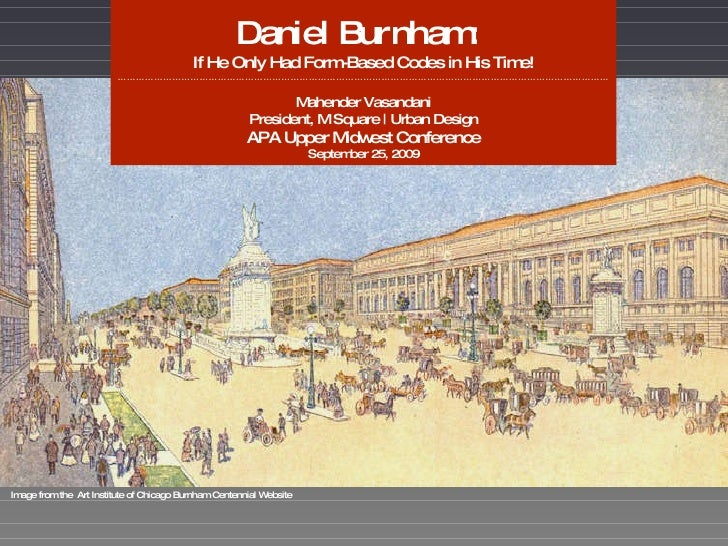Image from the  Art Institute of Chicago Burnham Centennial Website Daniel Burnham:   If He Only Had Form-Based Codes in H...