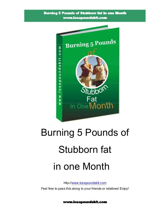 Burning 5 pounds of stubborn fat in one month