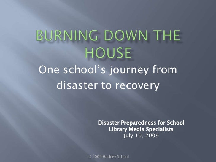 Burning Down the House<br />(c) 2009 Hackley School<br />One school's journey from<br />disaster to recovery<br />Disaster...