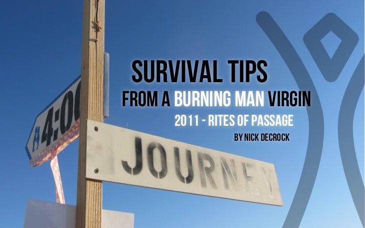 Survival Tipsfrom a Burning Man Virgin      2011 - Rites of Passage                 BY Nick Decrock