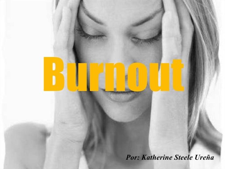 Burnout Por: Katherine Steele Ureña