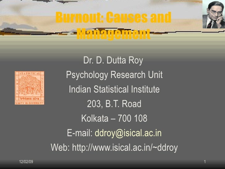 Burnout: Causes and Management Dr. D. Dutta Roy  Psychology Research Unit Indian Statistical Institute 203, B.T. Road Kolk...
