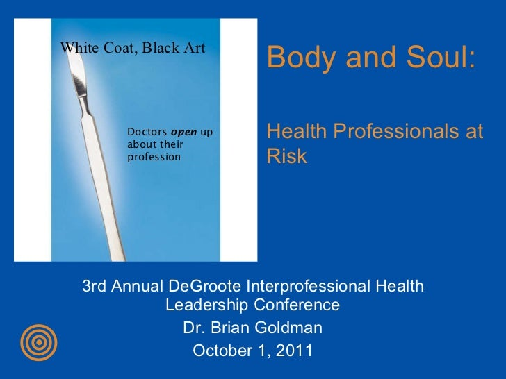 3rd Annual DeGroote Interprofessional Health Leadership Conference Dr. Brian Goldman October 1, 2011 Doctors  open  up abo...