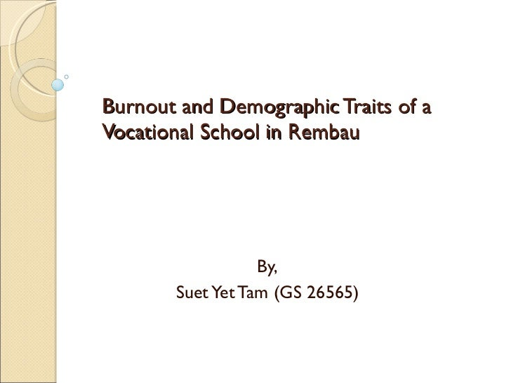 Burnout and Demographic Traits of a Vocational School in Rembau By, Suet Yet Tam (GS 26565)