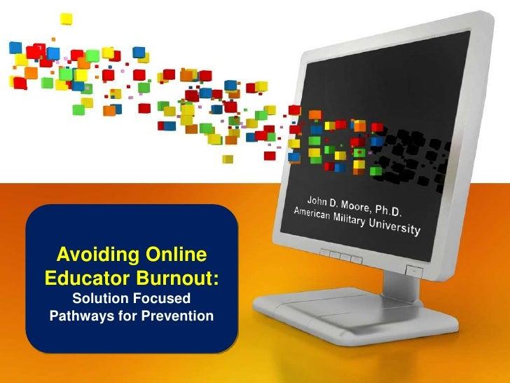 Avoiding OnlineEducator Burnout:   Solution FocusedPathways for Prevention