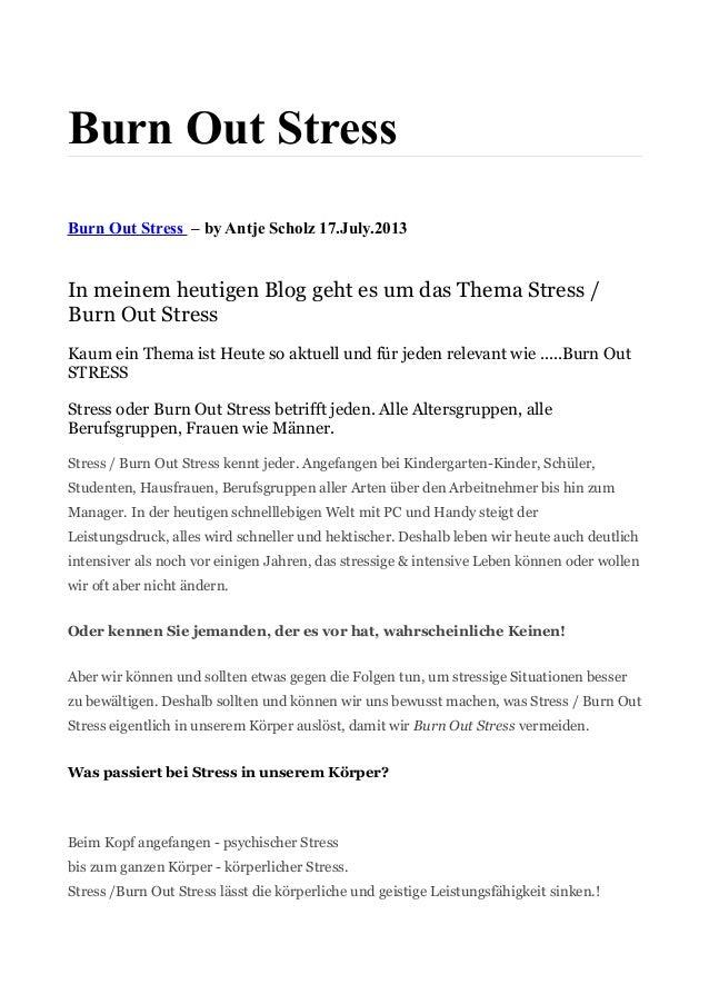Burn Out Stress Burn Out Stress – by Antje Scholz 17.July.2013 In meinem heutigen Blog geht es um das Thema Stress / Burn ...