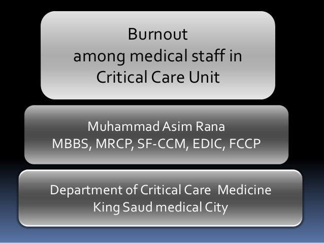 Burnout among medical staff in Critical Care Unit Muhammad Asim Rana MBBS, MRCP, SF-CCM, EDIC, FCCP  Department of Critica...