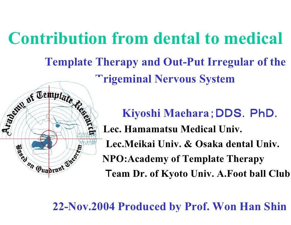 Contribution from dental to medical     Template Therapy and Out-Put Irregular of the              Trigeminal Nervous Syst...