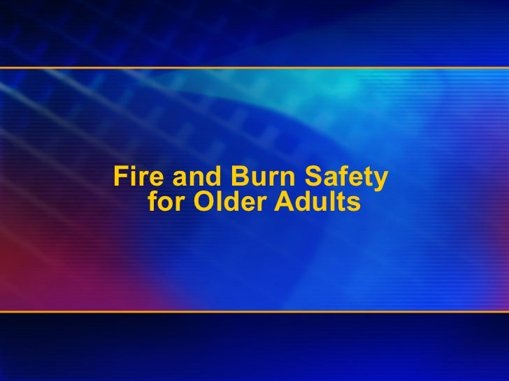 Fire and Burn Safety  for Older Adults